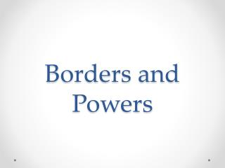 Borders and Powers