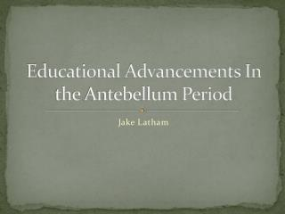 Educational Advancements In the Antebellum Period