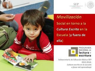 Subsecretaría de Edicación Básica-SEP 2012 -2018:  Cultura  escrita en la escuela
