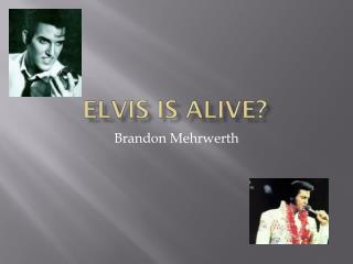 Elvis Is Alive?