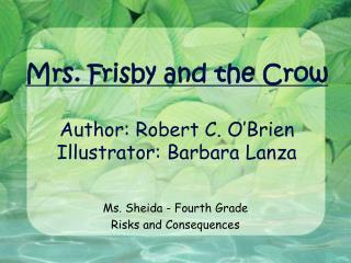 Mrs. Frisby and the Crow  Author: Robert C. O Brien Illustrator: Barbara Lanza