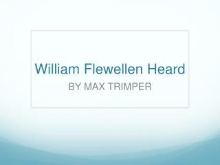 William  Flewellen  Heard