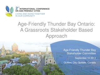 Age-Friendly Thunder Bay Ontario: A Grassroots Stakeholder Based Approach