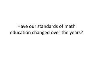 Have our standards of math education changed over the years?
