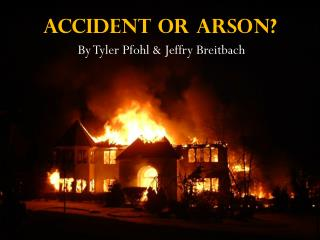 Accident or Arson?