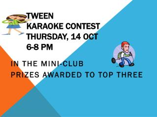 TWEEN KARAOKE CONTEST Thursday, 14  oct 6-8  pm