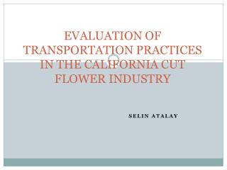EVALUATION OF TRANSPORTATION PRACTICES IN THE CALIFORNIA CUT FLOWER INDUSTRY