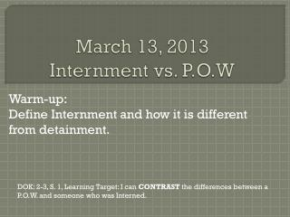 March 13, 2013 Internment vs. P.O.W