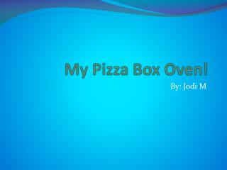 My Pizza Box Oven!