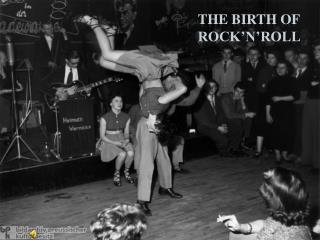 The Birth of  Rock'n'Roll