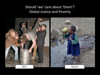 Should 'we' care about 'them'? Global Justice and Poverty