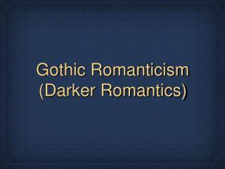 Gothic Romanticism (Darker Romantics)