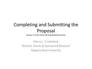 Completing and Submitting the Proposal Session  5  of the Grant Writing Workshop Series