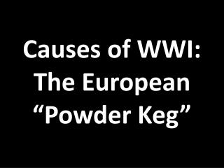 "Causes of WWI: The European ""Powder Keg"""