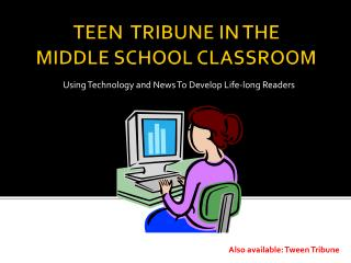 TEEN  TRIBUNE IN THE  MIDDLE SCHOOL CLASSROOM