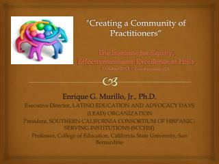 Enrique G. Murillo, Jr., Ph.D . Executive  Director, LATINO EDUCATION AND ADVOCACY DAYS