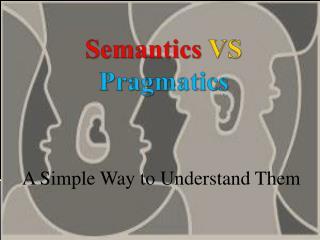 Semantics  VS  Pragmatics