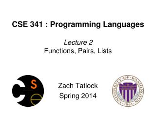 CSE 341 : Programming Languages Lecture 2 Functions, Pairs, Lists