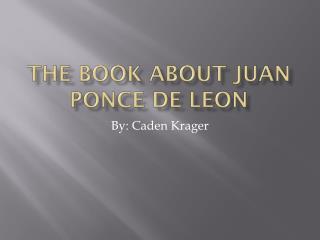 The Book About Juan Ponce De Leon