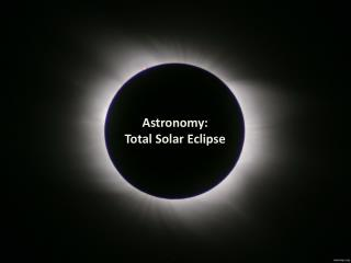 Astronomy: Total Solar Eclipse