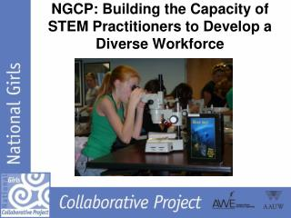 NGCP : Building the Capacity of STEM Practitioners to Develop a Diverse Workforce