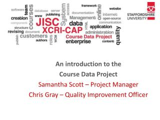 An introduction to the  Course Data Project  Samantha Scott � Project Manager