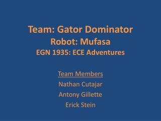 Team: Gator Dominator Robot:  Mufasa EGN 1935: ECE Adventures