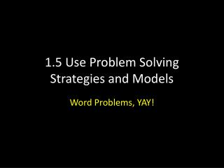 1.5 Use Problem Solving Strategies and Models