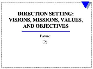 DIRECTION SETTING:  VISIONS, MISSIONS, VALUES, AND OBJECTIVES