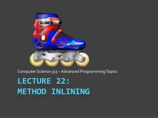 Lecture 22: Method  Inlining
