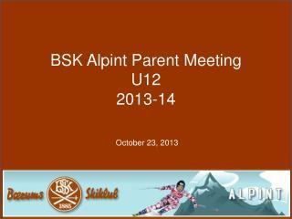 BSK Alpint Parent Meeting  U12 2013-14