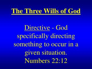 The Three Wills of God   Directive - God specifically directing something to occur in a given situation.  Numbers 22:12