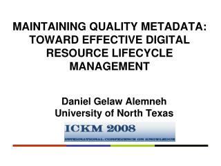 MAINTAINING QUALITY METADATA: TOWARD EFFECTIVE DIGITAL RESOURCE LIFECYCLE MANAGEMENT