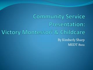 Community Service  Presentation:   Victory Montessori & Childcare