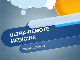 ULTRA-REMOTE-MEDICINE