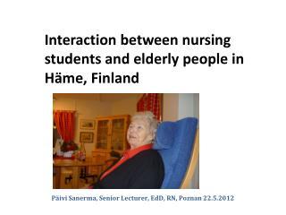 Päivi Sanerma , Senior Lecturer,  EdD , RN, Poznan 22.5.2012