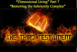 """""""Dimensional Living"""" Part 7 """"Removing the Inferiority Complex"""""""