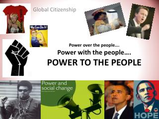 Power over the people�. Power with the people�. POWER TO THE PEOPLE