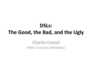 DSLs:  The  Good, the Bad, and the Ugly