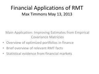 Financial Applications of RMT Max Timmons May 13, 2013