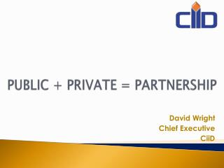 PUBLIC + PRIVATE = PARTNERSHIP