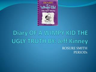 Diary OF A WIMPY KID THE UGLY TRUTH BY: Jeff Kinney