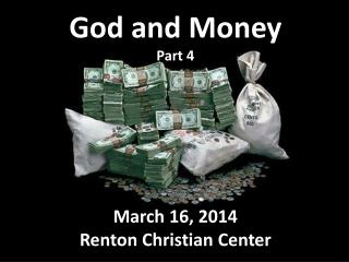 God and Money Part  4 March  16,  2014 Renton Christian Center