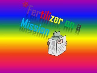 Fer tili zer on a M ission