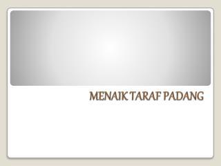 MENAIK TARAF PADANG