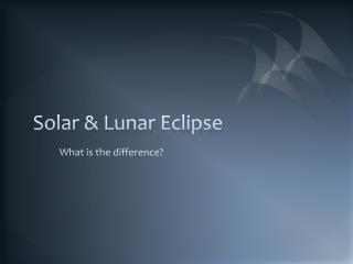 Solar & Lunar Eclipse