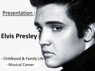 Presentation  :  Elvis Presley