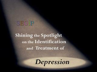 Shining the Spotlight on the  Identification and Treatment  of  		Depression
