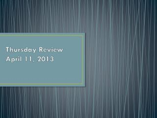 Thursday Review April 11, 2013