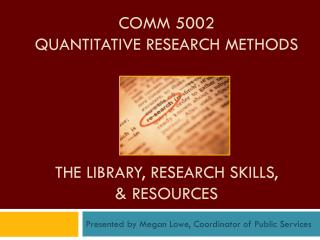 COMM 5002 Quantitative research methods THE Library, Research Skills, & Resources